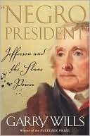 Negro President: Jefferson and the Slave Power Garry Wills