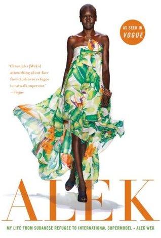 Alek: My Life from Sudanese Refugee to International Supermodel  by  Alek Wek