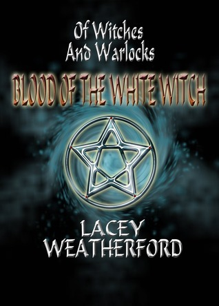 Blood of the White Witch (Of Witches and Warlocks, #3)  by  Lacey Weatherford