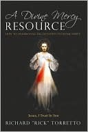 A Divine Mercy Resource: How to Understand the Devotion to Divine Mercy  by  Richard Rick Torretto