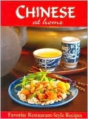 Chinese at Home: [Favorite Restaurant-Style Recipes] Publications International Ltd.