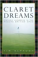 Claret Dreams: Historic Hickories in the Modern British Open  by  Tim Alpaugh