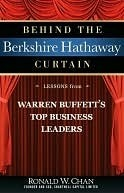 Behind the Berkshire Hathaway Curtain: Lessons from Warren Buffetts Top Business Leaders  by  Ronald Chan