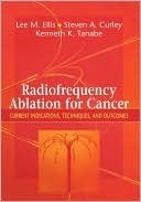 Radiofrequency Ablation for Cancer: Current Indications, Techniques and Outcomes  by  Lee M. Ellis
