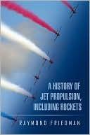 A HISTORY OF JET PROPULSION, INCLUDING ROCKETS  by  Raymond Friedman