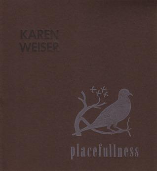 Placefulness  by  Karen Weiser