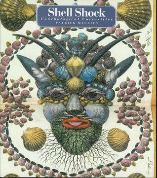 Shell Shock: Conchological Curiosities Patrick Mauriès