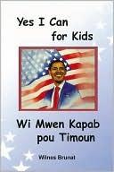 Yes I Can for Kids/Wi Mwen Kapab Pou Timoun  by  Wilnes Brunat