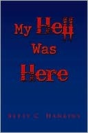 My Hell Was Here Betty C. Hankins