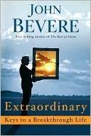 Extraordinary: Keys to a Breakthrough Life  by  John Bevere
