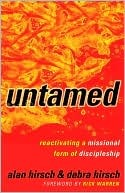 Untamed: Reactivating a Missional Form of Discipleship  by  Alan Hirsch