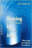 Hearing for John: Defying the Challenges of Hearing Loss John Marshall Mills