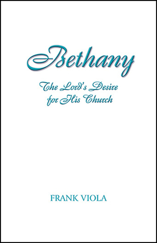 Bethany: The Lords Desire for His Church Frank Viola
