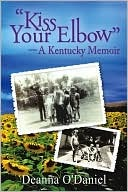 Kiss Your Elbow - A Kentucky Memoir Deanna ODaniel