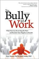 Bully-Free Workplace: Stop Jerks, Weasels, and Snakes from Killing Your Organization  by  Gary Namie
