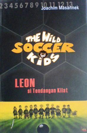 The Wild Soccer Kids: Leon si Tendangan Kilat  by  Joachim Masannek