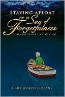 Staying Afloat In A Sea Of Forgetfulness Gary Joseph LeBlanc