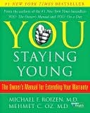 You: Staying Young: The Owners Manual for Extending Your Warranty Michael F. Roizen