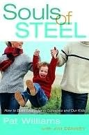 Souls of Steel: How to Build Character in Ourselves and Our Kids  by  Pat Williams