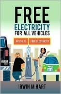 FREE ELECTRICITY FOR ALL VEHICLES  by  IRWIN M HART
