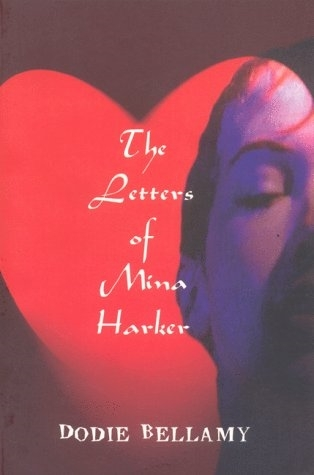 The Letters of Mina Harker Dodie Bellamy