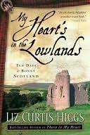 My Hearts in the Lowlands: Ten Days in Bonny Scotland Liz Curtis Higgs