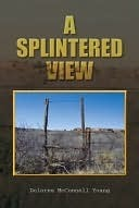 A Splintered View Dolores McConnell Young