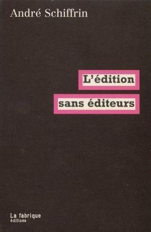 Lédition sans éditeurs  by  André Schiffrin