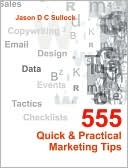 555 Quick & Practical Marketing Tips  by  Jason Sullock