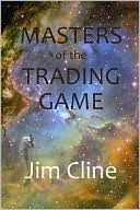 Masters of the Trading Game  by  Jim Cline