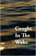 Caught In the Wake  by  Patrick Diamante