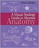 Visual Analogy Guide to Human Anatomy  by  Paul A. Krieger