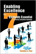 Enabling Excellence: The Seven Elements Essential to Achieving Competitive Advantage  by  Timothy A. Pine