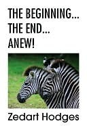 The Beginning... The End... Anew!  by  Zedart Hodges