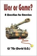 War or Game? a Question for America  by  David H. C.