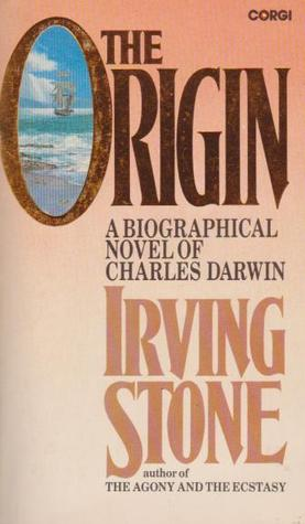 The Origin: A Biographical Novel of Charles Darwin  by  Irving Stone
