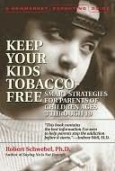 Keep Your Kids Tobacco-Free: Smart Strategies for Parents of Children Ages 3 Through 19 Robert Schwebel