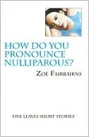 How Do You Pronounce Nulliparous?  by  Zoë Fairbairns