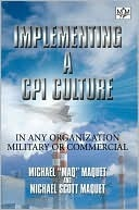 Implementing a CPI Culture: For Any Organization, Military or Commercial MAQ and Mike Maquet