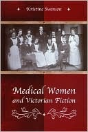 Medical Women and Victorian Fiction  by  Kristine Swenson
