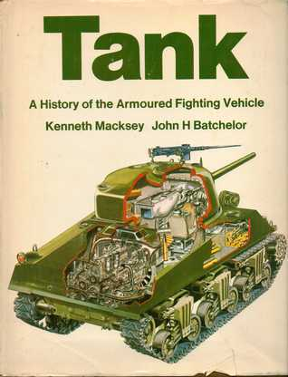 Tank: A History Of The Armoured Fighting Vehicle Kenneth John Macksey