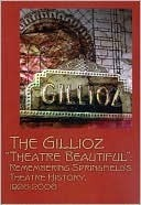 "Gillioz ""Theatre Beautiful"": Celebrating Springfield's Theatre History, 1926–2006  by  James S. Baumlin"
