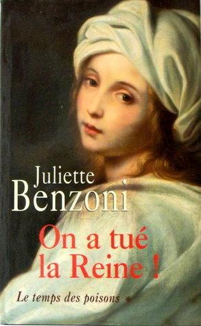 On a tué la Reine ! (Le temps des poisons, #1) Juliette Benzoni