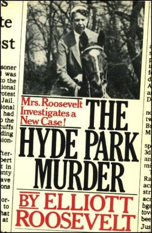 The Hyde Park Murder (Eleanor Roosevelt, #2)  by  Elliott Roosevelt