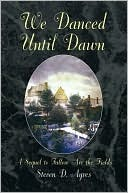 We Danced Until Dawn A Sequel To Fallow Are The Fields  by  Steven D. Ayres