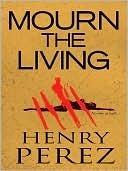Mourn The Living  by  Henry Pérez