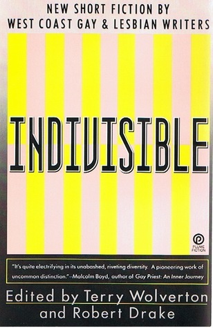 Indivisible: New Short Fiction By West Coast Gay and Lesbian Writers Terry Wolverton
