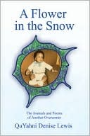 A Flower in the Snow  by  QuYahni Denise Lewis