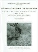 On The Margin Of The Euphrates: Settlement And Land Use At Tell Es-sweyhat And In The Upper Lake ASSAD Area, Syria : Excavations at tell Es-Sweyhat, Syria ... of Chicago Oriental Institute Publications)  by  Naomi Frances Miller