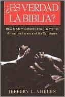 Es Verdad la Biblia? Debates y descubrimientos de nuestros tiempos que confirman la esencia de las Escrituras  by  Jeffery L. Sheler
